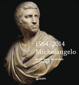 Michelangelo 1564-2014. Incontrare un artista universale - copertina