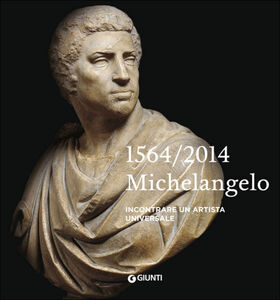 Libro Michelangelo 1564-2014. Incontrare un artista universale  0