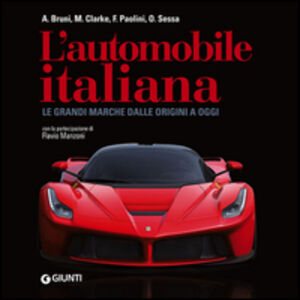 Libro L' automobile italiana. Le grandi marche dalle origini a oggi