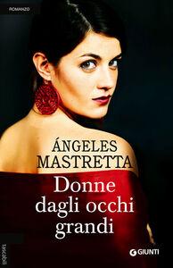 Foto Cover di Donne dagli occhi grandi, Libro di Ángeles Mastretta, edito da Giunti Editore