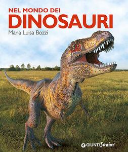 Foto Cover di Nel mondo dei dinosauri, Libro di M. Luisa Bozzi, edito da Giunti Junior