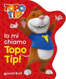 Io mi chiamo Topo Tip! - Valentina Mazzola - copertina