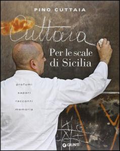 Libro Per le scale di Sicilia. Profumi, sapori, racconti, memoria Pino Cuttaia 0