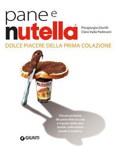 Foto Cover di Pane e Nutella. Dolce piacere della prima colazione, Libro di AA.VV edito da Giunti Editore