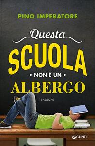 Foto Cover di Questa scuola non è un albergo, Libro di Pino Imperatore, edito da Giunti Editore