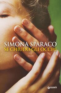 Ebook Se chiudo gli occhi Simona Sparaco