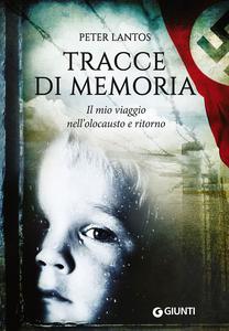 Libro Tracce di memoria. Il mio viaggio nell'olocausto e ritorno Peter Lantos