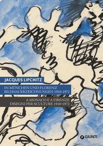 Libro Jacques Lipchitz. A Monaco e a Firenze: disegni per sculture 1910-1972. Catalogo della mostra (Monaco, Firenze). Ediz. italiana, tedesca, inglese