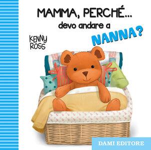 Foto Cover di Mamma, perché... devo andare a nanna?, Libro di Anna Casalis, edito da Dami Editore