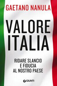 Libro Valore Italia. Ridare slancio e fiducia al nostro Paese Gaetano Nanula