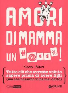 Foto Cover di Amori di mamma un #@**%!, Libro di Karen Alpert, edito da Giunti Editore 0