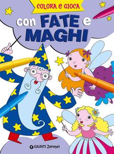 Libro Colora e gioca con fate e maghi