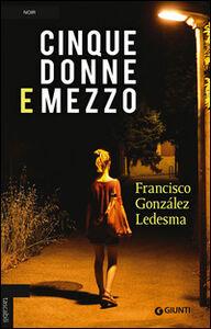 Foto Cover di Cinque donne e mezzo, Libro di Francisco González Ledesma, edito da Giunti Editore