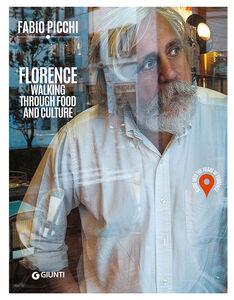 Foto Cover di Florence. Walking through food and culture. Guide into the heart of Florence, Libro di Fabio Picchi, edito da Giunti Editore