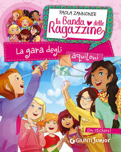 Libro La gara degli aquiloni. La banda delle ragazzine. Con adesivi Paola Zannoner