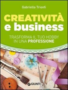 Creatività e business. Trasforma il tuo hobby in una professione.pdf