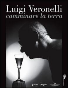 Libro Luigi Veronelli. Camminare la terra. Ediz. italiana e inglese