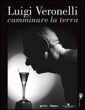 Luigi Veronelli. Camminare la terra. Ediz. italiana e inglese