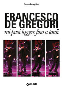 Libro Francesco De Gregori. Mi puoi leggere fino a tardi Enrico Deregibus