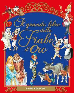 Foto Cover di Il grande libro delle Fiabe d'Oro, Libro di Peter Holeinone, edito da Dami Editore