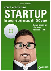 Libro Come creare una startup in proprio con meno di 1000 euro Andrea Benedet