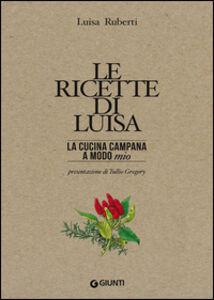 Libro Le ricette di Luisa. La cucina campana a modo mio L. Ruberti