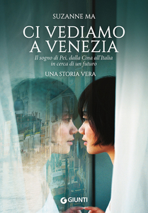 Libro Ci vediamo a Venezia. Il sogno di Pei, dalla Cina all'Italia in cerca di un futuro Suzanne Ma