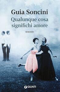 Foto Cover di Qualunque cosa significhi amore, Libro di Guia Soncini, edito da Giunti Editore