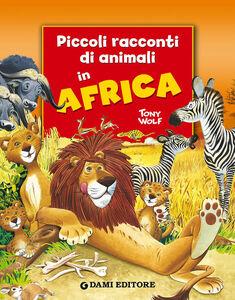 Libro Piccoli racconti di animali in Africa Pierangela Fiorani , Tony Wolf