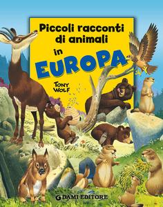 Libro Piccoli racconti di animali in Europa Pierangela Fiorani , Tony Wolf