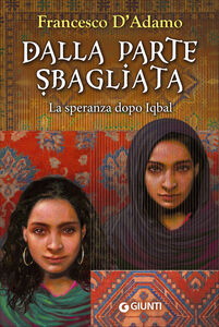 Foto Cover di Dalla parte sbagliata. La speranza dopo Iqbal, Libro di Francesco D'Adamo, edito da Giunti Editore