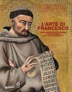 Libro L' arte di Francesco. Capolavori d'arte italiana e terre d'Asia dal XIII al XV secolo