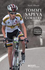 Foto Cover di Tommy sapeva correre, Libro di Paolo Alberati, edito da Giunti Progetti Educativi 0
