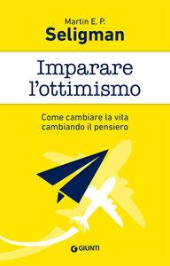 Foto Cover di Imparare l'ottimismo. Come cambiare la vita cambiando il pensiero, Libro di Martin E. P. Seligman, edito da Giunti Editore
