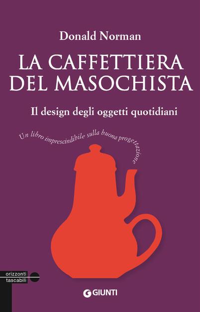 32aa6174ae La caffettiera del masochista. Il design degli oggetti quotidiani ...