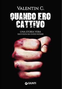 Foto Cover di Quando ero cattivo, Libro di Valentin C.,Guido Nosari, edito da Giunti Editore