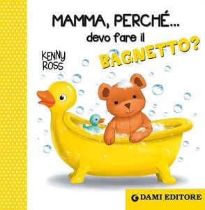 Foto Cover di Mamma, perché... devo fare il bagnetto?, Libro di Anna Casalis, edito da Dami Editore