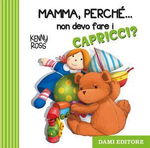 Libro Mamma, perché... non devo fare i capricci? Anna Casalis