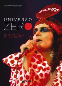 Foto Cover di Universo Zero. Il romanzo di Renato, Libro di Andrea Pedrinelli, edito da Giunti Editore