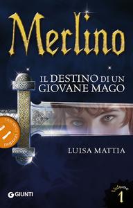 Libro Merlino. Il destino di un giovane mago. Vol. 1 Luisa Mattia
