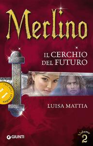Libro Merlino. Il cerchio del futuro. Vol. 2 Luisa Mattia