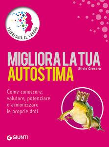 Foto Cover di Migliora la tua autostima, Libro di Silvio Crosera, edito da Giunti Editore