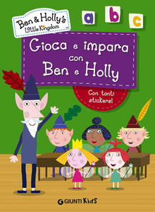 Gioca e impara con Ben e Holly. Ben & Holly's Little Kingdom. Con adesivi
