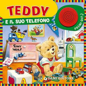 Libro Teddy e il suo telefono Silvia D'Achille , Tony Wolf