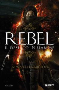 Libro Rebel. Il deserto in fiamme Alwyn Hamilton