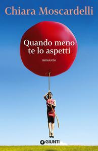 Libro Quando meno te lo aspetti Chiara Moscardelli
