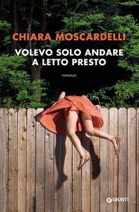 Libro Volevo solo andare a letto presto Chiara Moscardelli