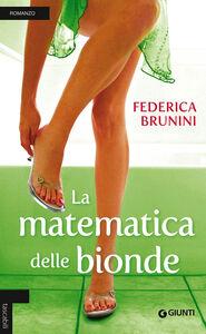 Foto Cover di La matematica delle bionde, Libro di Federica Brunini, edito da Giunti Editore