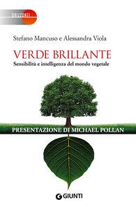 Libro Verde brillante. Sensibilità e intelligenza del mondo vegetale Stefano Mancuso , Alessandra Viola