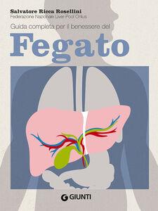 Foto Cover di Guida completa per il benessere del fegato, Libro di Salvatore Ricca Rosellini, edito da Giunti Editore